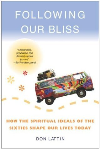 Following Our Bliss How the Spiritual Ideals of the Sixties Shape Our Lives Today N/A 9780060730635 Front Cover