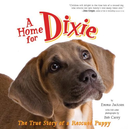 Home for Dixie The True Story of a Rescued Puppy  2008 9780061449635 Front Cover