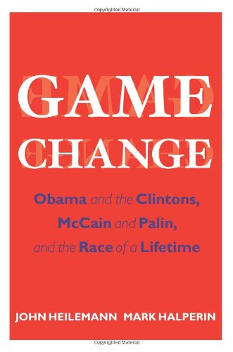Game Change Obama and the Clintons, McCain and Palin, and the Race of a Lifetime  2010 edition cover