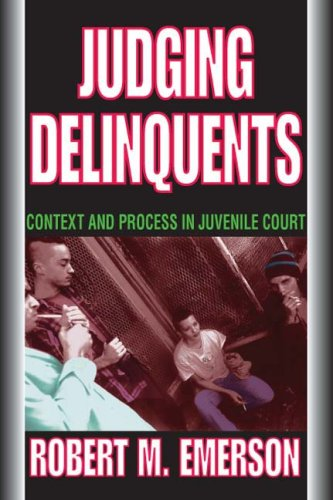 Judging Delinquents Context and Process in Juvenile Court N/A edition cover