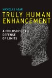 Truly Human Enhancement A Philosophical Defense of Limits  2014 9780262026635 Front Cover