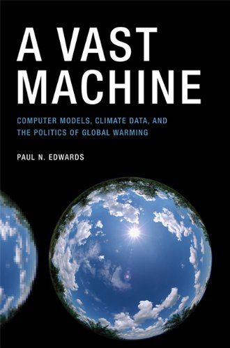 Vast Machine Computer Models, Climate Data, and the Politics of Global Warming  2010 9780262518635 Front Cover