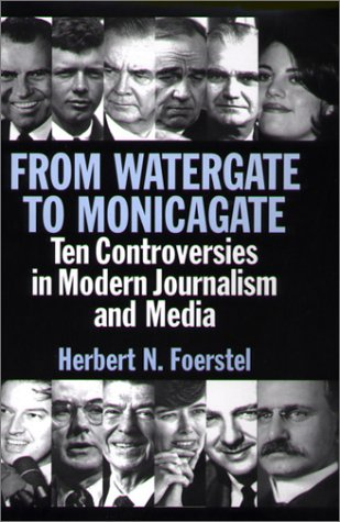 From Watergate to Monicagate Ten Controversies in Modern Journalism and Media  2001 9780313311635 Front Cover