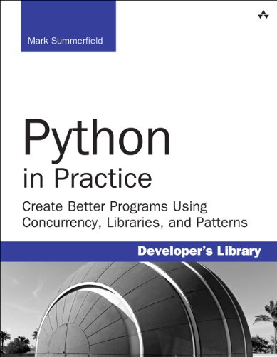Python in Practice Create Better Programs Using Concurrency, Libraries, and Patterns  2014 edition cover