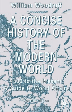 Concise History of the Modern World 1500 to the Present - A Guide to World Affairs 4th 2002 (Revised) edition cover