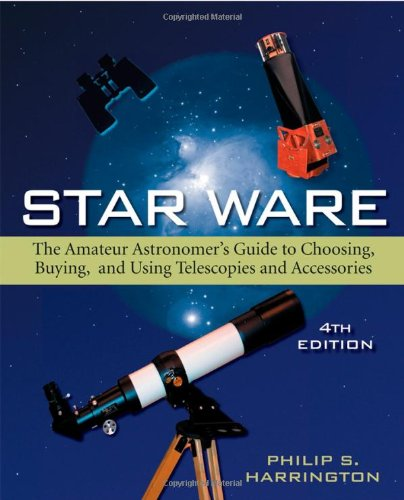 Star Ware The Amateur Astronomer's Guide to Choosing, Buying, and Using Telescopes and Accessories 4th 2007 (Revised) edition cover