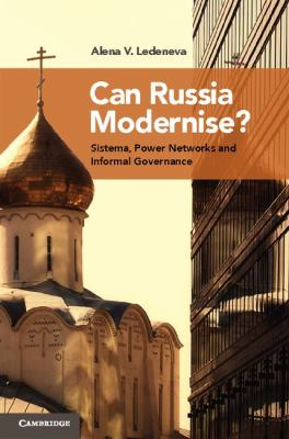 Can Russia Modernise? Sistema, Power Networks and Informal Governance  2013 9780521125635 Front Cover