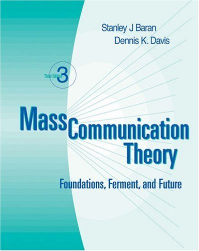 Mass Communication Theory Foundations, Ferment, and Future (with InfoTrac) 3rd 2003 9780534561635 Front Cover