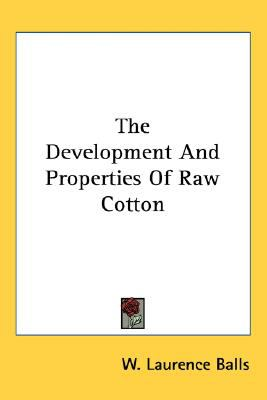 Development and Properties of Raw Cotton N/A 9780548476635 Front Cover