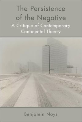 Persistence of the Negative A Critique of Contemporary Continental Theory  2010 9780748638635 Front Cover