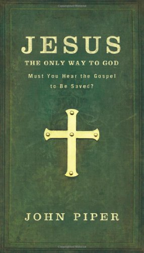 Jesus, the Only Way to God Must You Hear the Gospel to Be Saved?  2010 edition cover