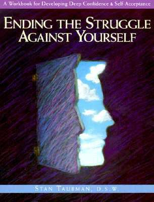 Ending the Struggle Against Yourself A Workbook for Developing Deep Confidence and Self-Acceptance  1994 9780874777635 Front Cover