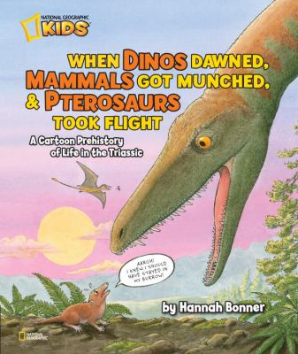 When Dinos Dawned, Mammals Got Munched, and Pterosaurs Took Flight A Cartoon Prehistory of Life in the Triassic  2012 9781426308635 Front Cover