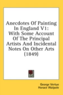 Anecdotes of Painting in England With Some Account of the Principal Artists and Incidental Notes on Other Arts (1849)  2008 edition cover