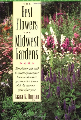 Best Flowers for Midwest Gardens The Plants You Need to Create Spectacular Low-Maintenance Gardens That Bloom with the Seasons-Year after Year  1996 9781556522635 Front Cover