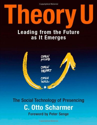 Theory U Learning from the Future as It Emerges  2009 edition cover