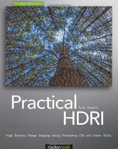 Practical HDRI High Dynamic Range Imaging Using Photoshop CS5 and Other Tools 2nd 2010 9781933952635 Front Cover