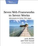 Seven Web Frameworks in Seven Weeks Adventures in Better Web Apps  2013 9781937785635 Front Cover