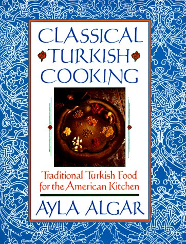 Classical Turkish Cooking Traditional Turkish Food for the American Kitchen  1999 9780060931636 Front Cover