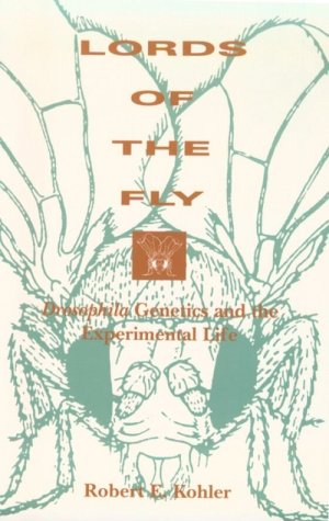 Lords of the Fly Drosophila Genetics and the Experimental Life  1994 edition cover