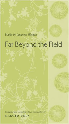 Far Beyond the Field Haiku by Japanese Women  2003 9780231128636 Front Cover
