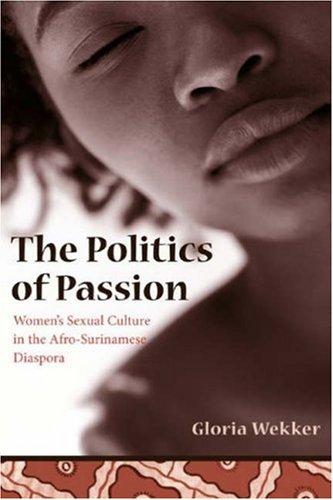 Politics of Passion Women's Sexual Culture in the Afro-Surinamese Diaspora  2006 edition cover