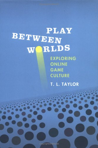 Play Between Worlds Exploring Online Game Culture  2009 9780262201636 Front Cover