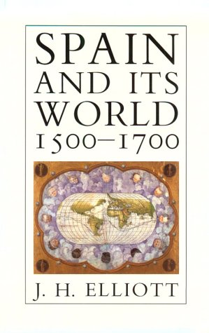 Spain and Its World, 1500-1700 Selected Essays Reprint 9780300048636 Front Cover