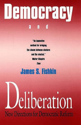 Democracy and Deliberation New Directions for Democratic Reform  1991 edition cover