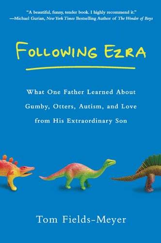 Following Ezra What One Father Learned about Gumby, Otters, Autism, and Love from His Extraordinary Son  2011 edition cover