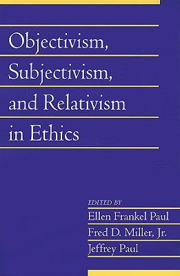 Objectivism, Subjectivism, and Relativism in Ethics: Volume 25, Part 1   2008 9780521719636 Front Cover