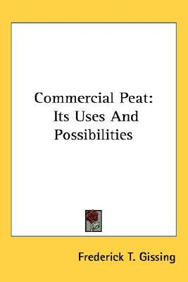 Commercial Peat : Its Uses and Possibilities N/A 9780548479636 Front Cover