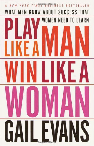 Play Like a Man, Win Like a Woman What Men Know about Success that Women Need to Learn Reprint edition cover