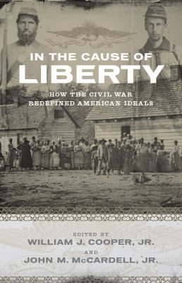 In the Cause of Liberty How the Civil War Redefined American Ideals  2011 edition cover