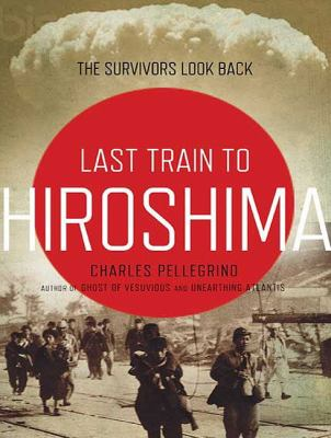 The Last Train from Hiroshima: The Survivors Look Back  2010 9781400165636 Front Cover