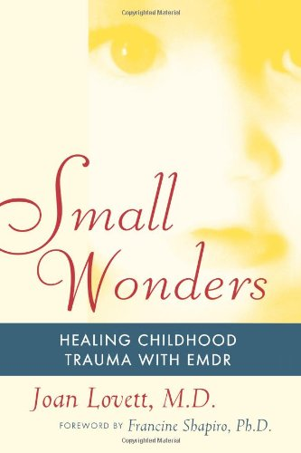 Small Wonders Healing Childhood Trauma with EMDR N/A edition cover