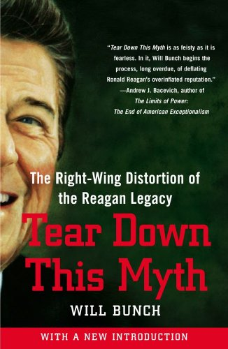 Tear down This Myth The Right-Wing Distortion of the Reagan Legacy N/A edition cover