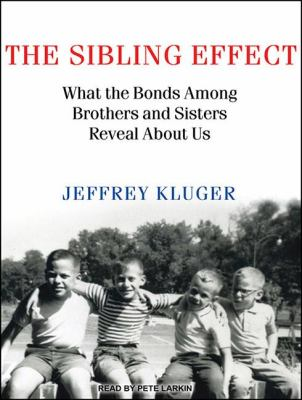 The Sibling Effect: What the Bonds Among Brothers and Sisters Reveal About Us  2011 edition cover