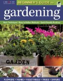 Beginner's Guide to Gardening Basic Techniques; Easy-to-Follow Methods; Earth-Friendly Practices  2012 (Revised) 9781580115636 Front Cover