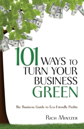 101 Ways to Turn Your Business Green The Business Guide to Eco-Friendly Profits  2008 9781599182636 Front Cover