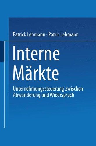 Interne Märkte: Unternehmungssteuerung Zwischen Abwanderung Und Widerspruch  2002 edition cover