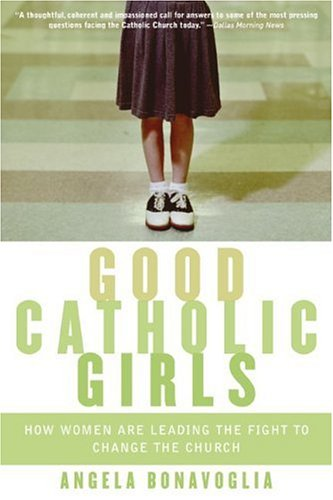 Good Catholic Girls How Women Are Leading the Fight to Change the Church N/A 9780060570637 Front Cover