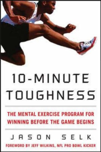 10-Minute Toughness The Mental-Training Program for Winning Before the Game Begins  2009 edition cover