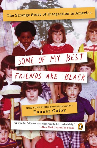 Some of My Best Friends Are Black The Strange Story of Integration in America N/A edition cover