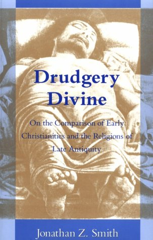 Drudgery Divine On the Comparison of Early Christianities and the Religions of Late Antiquity  1990 edition cover