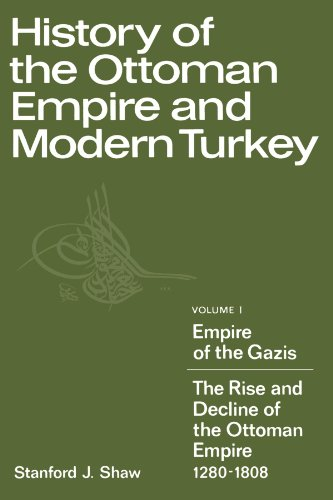 History of the Ottoman Empire and Modern Turkey Empire of the Gazis - The Rise and Decline of the Ottoman Empire, 1280-1808  1976 9780521291637 Front Cover