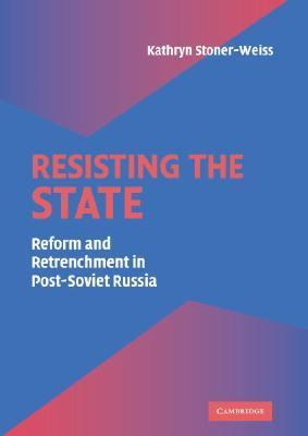 Resisting the State Reform and Retrenchment in Post-Soviet Russia  2006 9780521824637 Front Cover