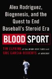 Blood Sport Alex Rodriguez, Biogenesis, and the Quest to End Baseball's Steroid Era  2015 9780525954637 Front Cover