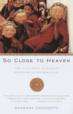 So Close to Heaven The Vanishing Buddhist Kingdoms of the Himalayas N/A edition cover