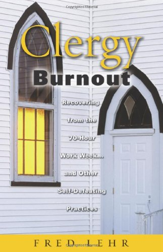 Clergy Burnout Recovering from the 70-Hour Work Week... and Other Self-Defeating Practices  2006 edition cover